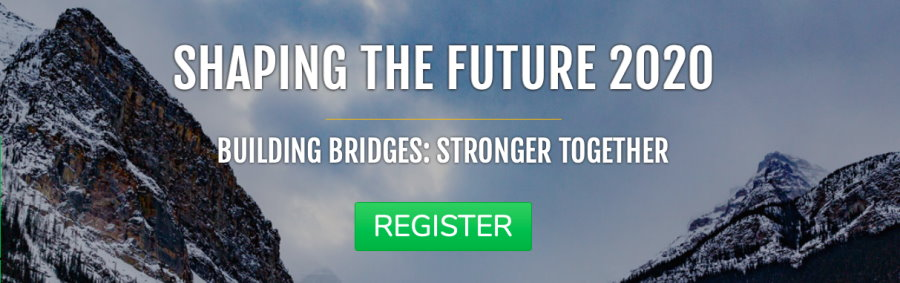 Register Now: Shaping the Future 2020 Building Bridges: Stronger Together